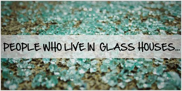 people who live in glass houses